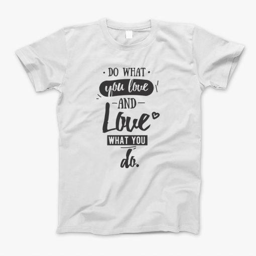 Do what you love and what you do. Motivational Quote. Best gift for friends.
