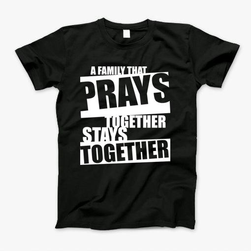 Cool Christian design illustrating a block texts that reads- a family that prays together stays together.