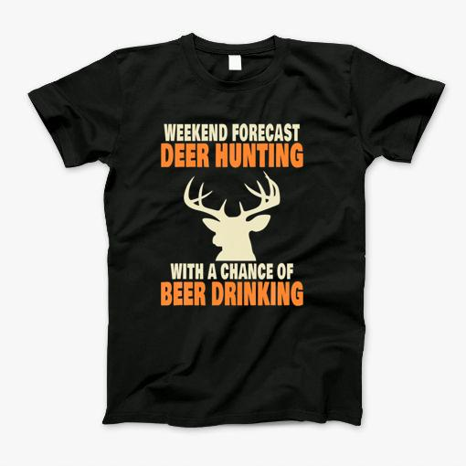 Fun Deer Season Hunter Gifts For Beer Drinkers. Funny Deer Hunting. This cool deer hunting gift idea saying Weekend Forecast Deer Hunting With A Chance Of Beer Drinking, is great for those hunters who love a challenge in the outdoors and just love to hunt! Great for hunting camp and your entire group or your hunting buddy! Get matching designs featuring this pun and joke for your hunting trip! .